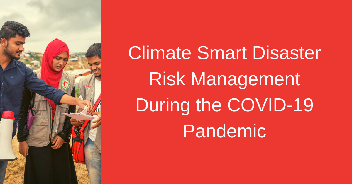 Climate Smart Disaster Risk Management during the COVID-19 Pandemic
